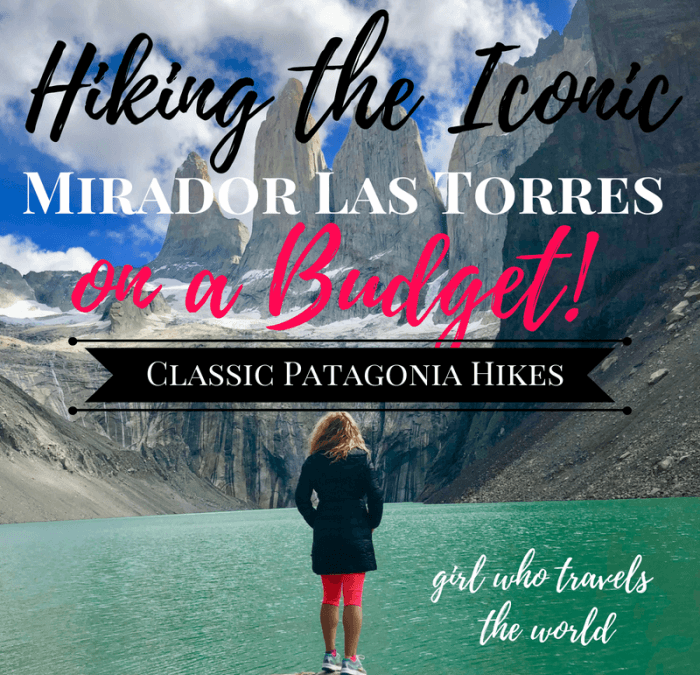 Hiking the Iconic Mirador Las Torres on a Budget, Girl Who Travels the World
