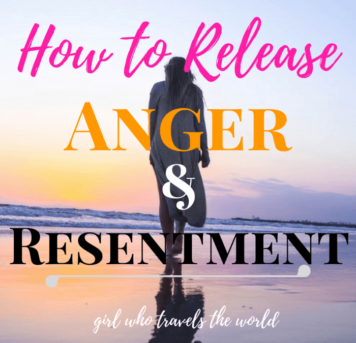 How to Release Anger & Resentment, Girl Who Travels the World