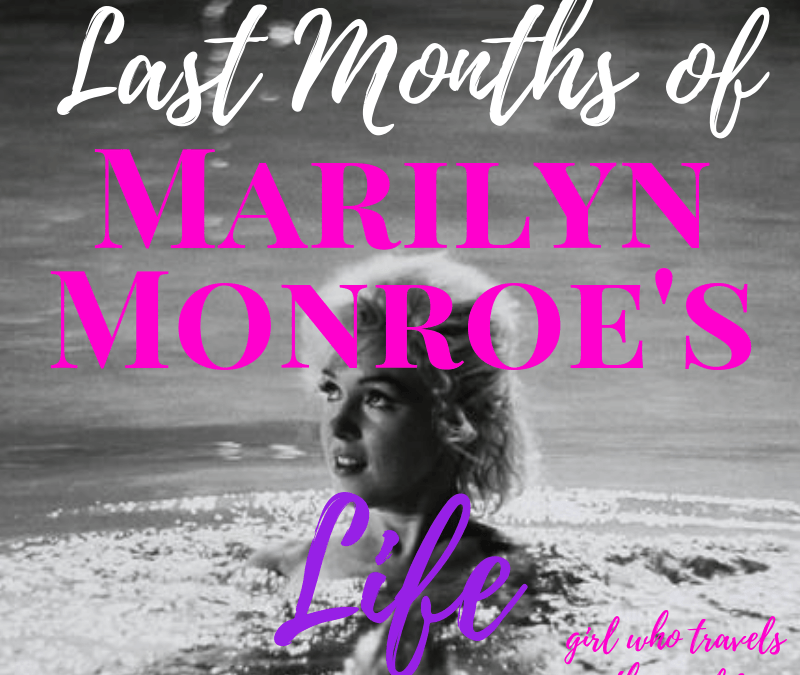 The Last Months of Marilyn Monroe's Life