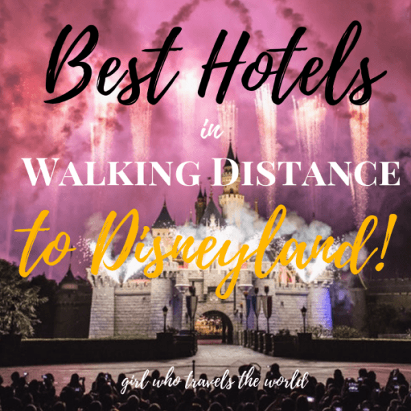 Best Hotels in Walking Distance to Disneyland, Girl Who Travels the World