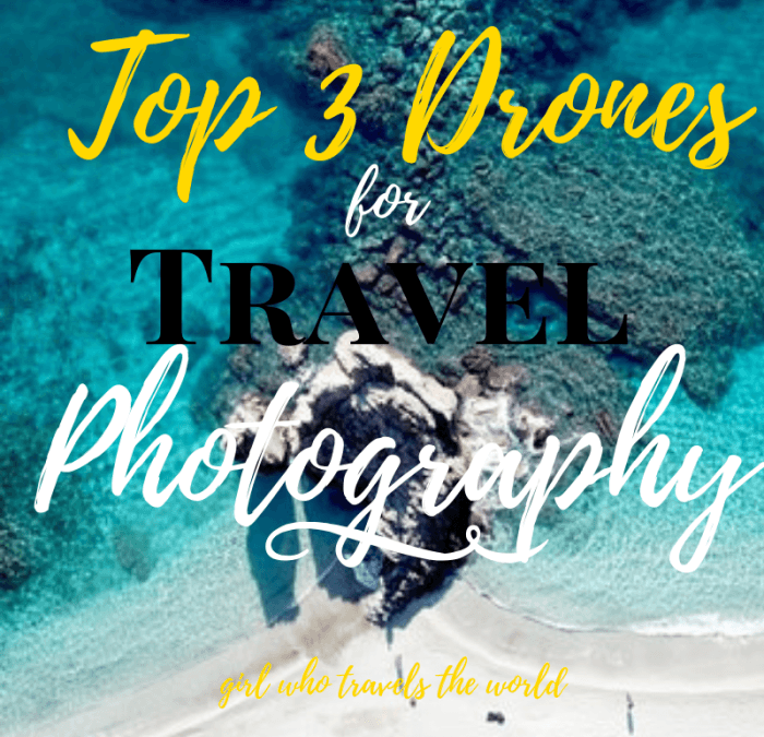 Top 3 Drones for Travel Photography, Girl WHo Travel the World