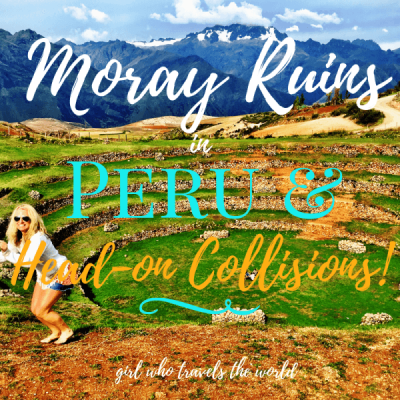 Moray Ruins in Peru & Head-on Collisions…Oh MY!!