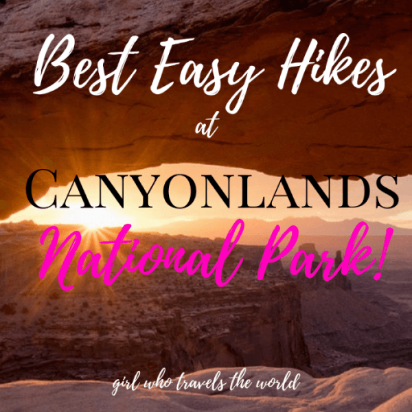 Best Easy Hikes at Canyonlands National Park, Girl Who Travels the World