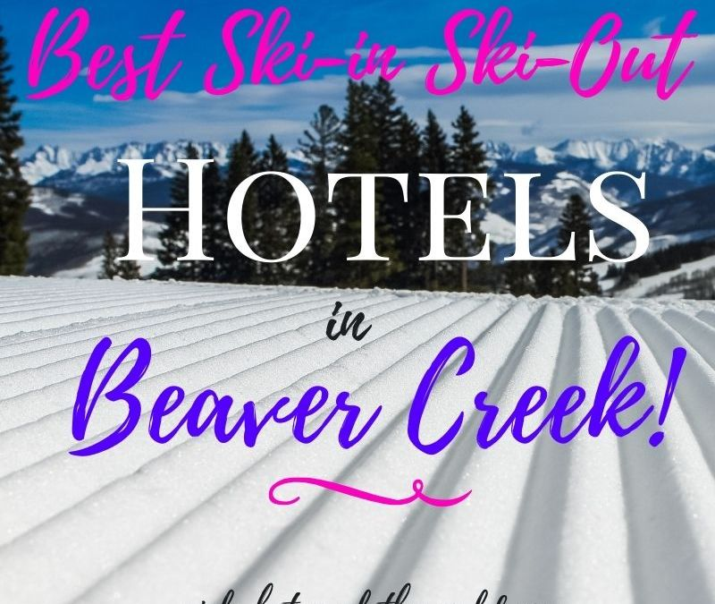 Best Ski-in Ski-Out Hotels in Beaver Creek, Girl Who Travels the World