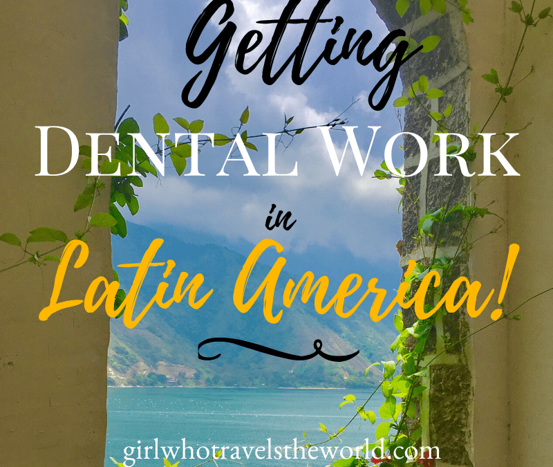 Getting Dental Work in Mexico & Latin America!