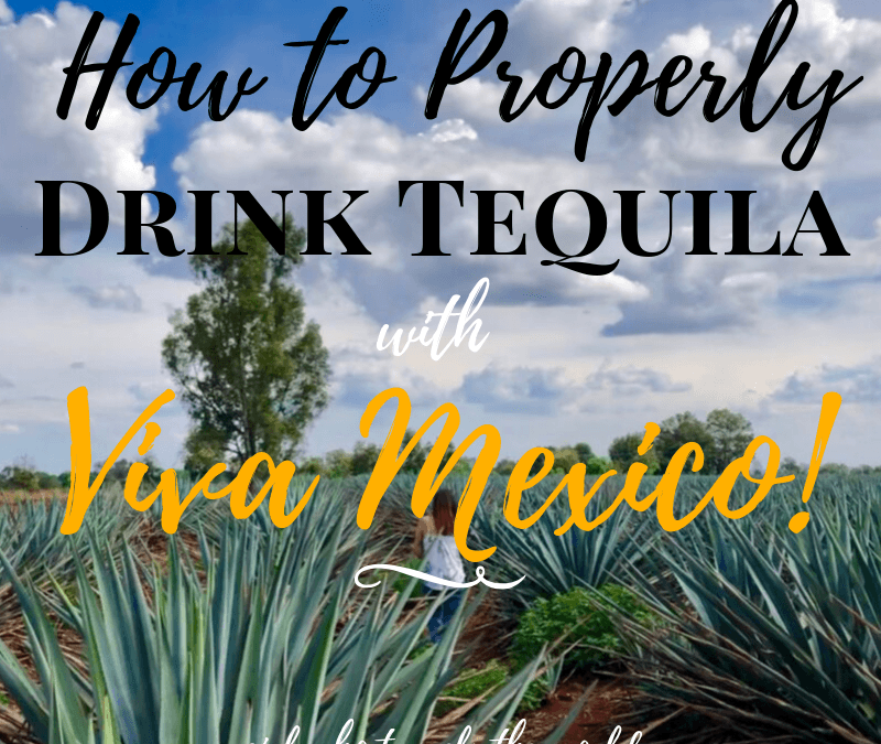 How to Properly Drink Tequila with Viva Mexico, Girl Who Travels the World