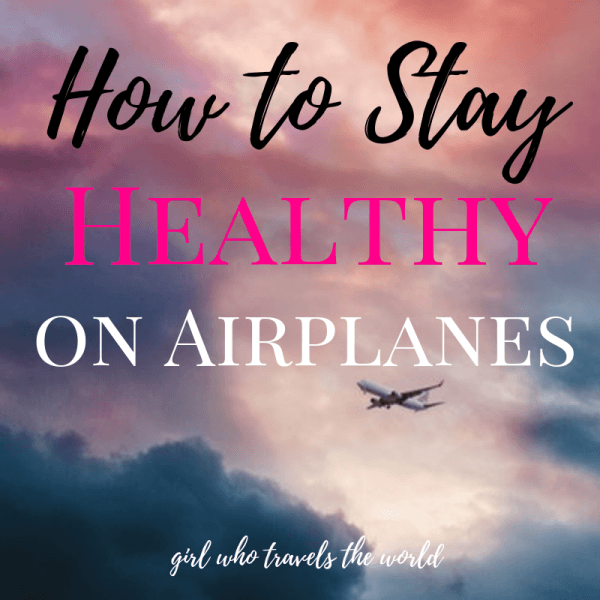 How to Stay Healthy on Airplanes, Girl Who Travels the World