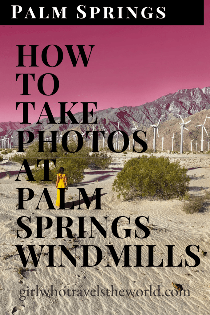 How to Take Photos at Palm Springs Windmills, Girl Who Travels the World