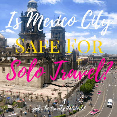 Is Mexico City Safe for Solo Travel?