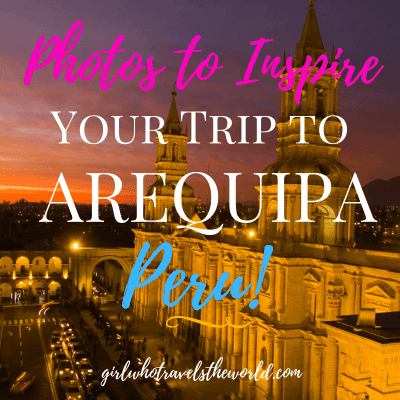 Photos to Inspire Your Trip to Arequipa, Peru!