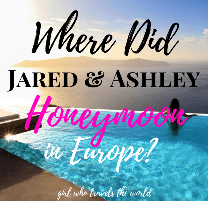 Where Did Ashley and Jared Honeymoon in Europe? Girl Who Travels the World