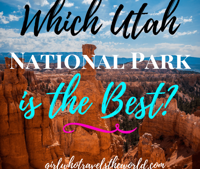 Which Utah National Park is the Best? Girl Who Travels the World