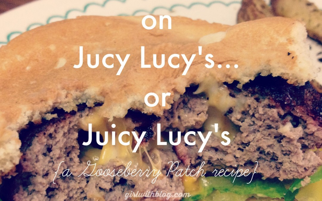 on Jucy Lucy's… or Juicy Lucy's? {a Gooseberry Patch recipe}