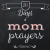 31 Days of Mom Prayers
