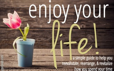 Enjoy Your Life! {guest post from Kayse Pratt}