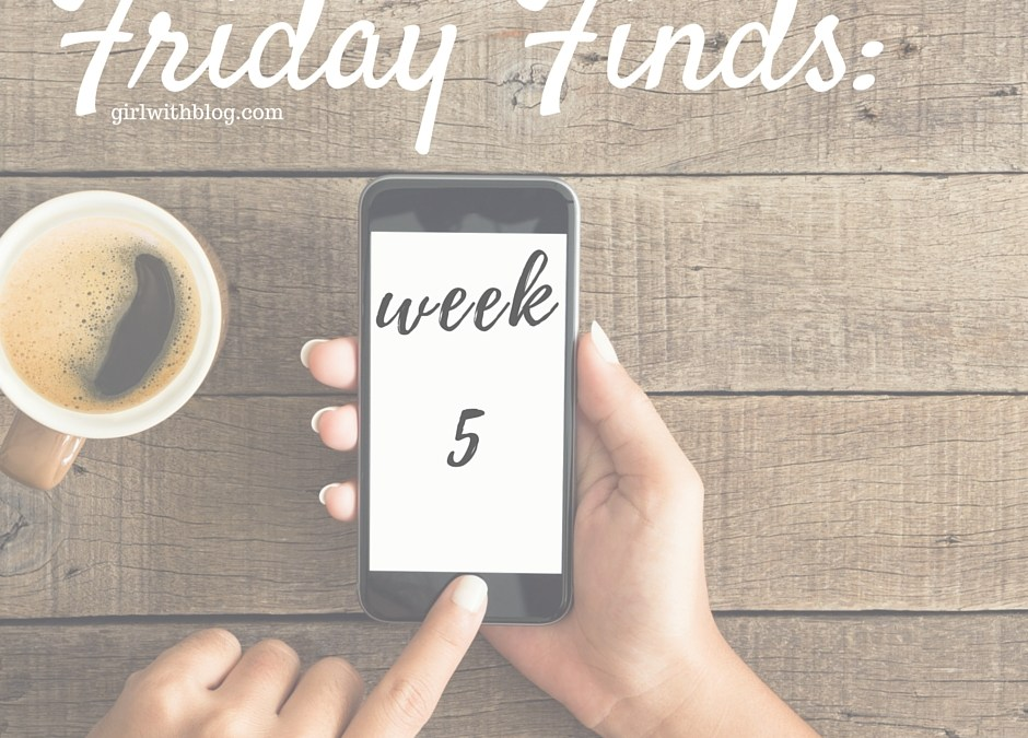 Friday Finds, week 5