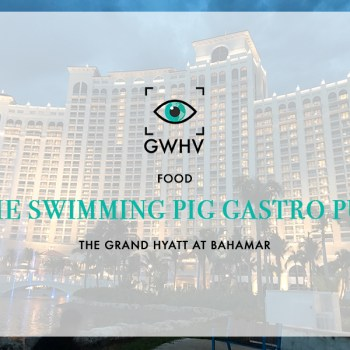 FOOD: The Swimming Pig Gastro Pub - Grand Hyatt at Bahamar