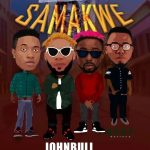 Johnbull – Samankwe Ft. Erigga, Sugarboy, Mr Razzy