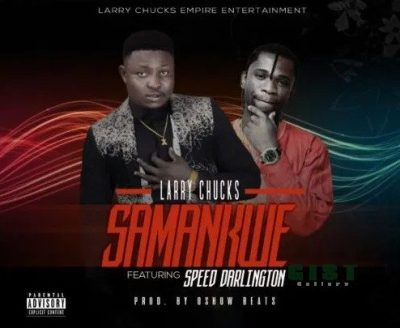Larry Chucks – Samankwe Ft. Speed Darlington