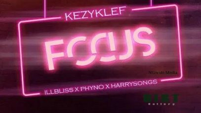 KezyKlef Ft. illbliss, Phyno, Harrysong – Focus MP3 Download