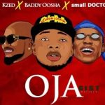 Kzed – Oja Ft Baddy Oosha & Small Doctor