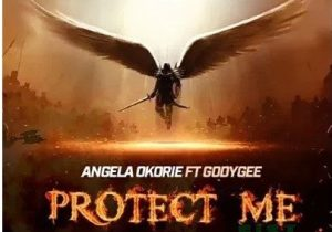 Angela Okorie – Protect Me Ft. Godygee