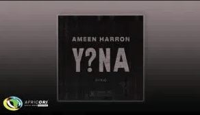 Ameen Harron ft. YoungstaCPT, Nadia Jaftha – Y?NA (Eina)