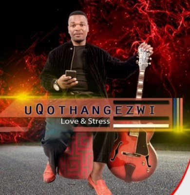 ALBUM: uQothangezwi Love & Stress Zip Download