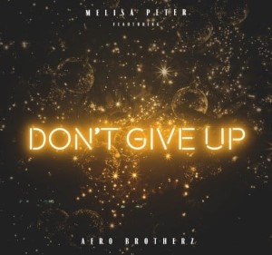 Melisa Peter Don't Give Up Mp3 Download