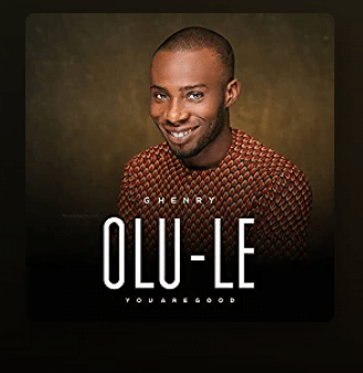 G Henry - Olu Le (You Are Good) Mp3 Music Song Download