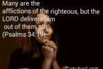 Many are the afflictions of the righteous.. But God delivers him from them all