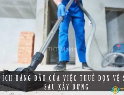Lợi ích của việc thuê người dọn dẹp sau xây dựng