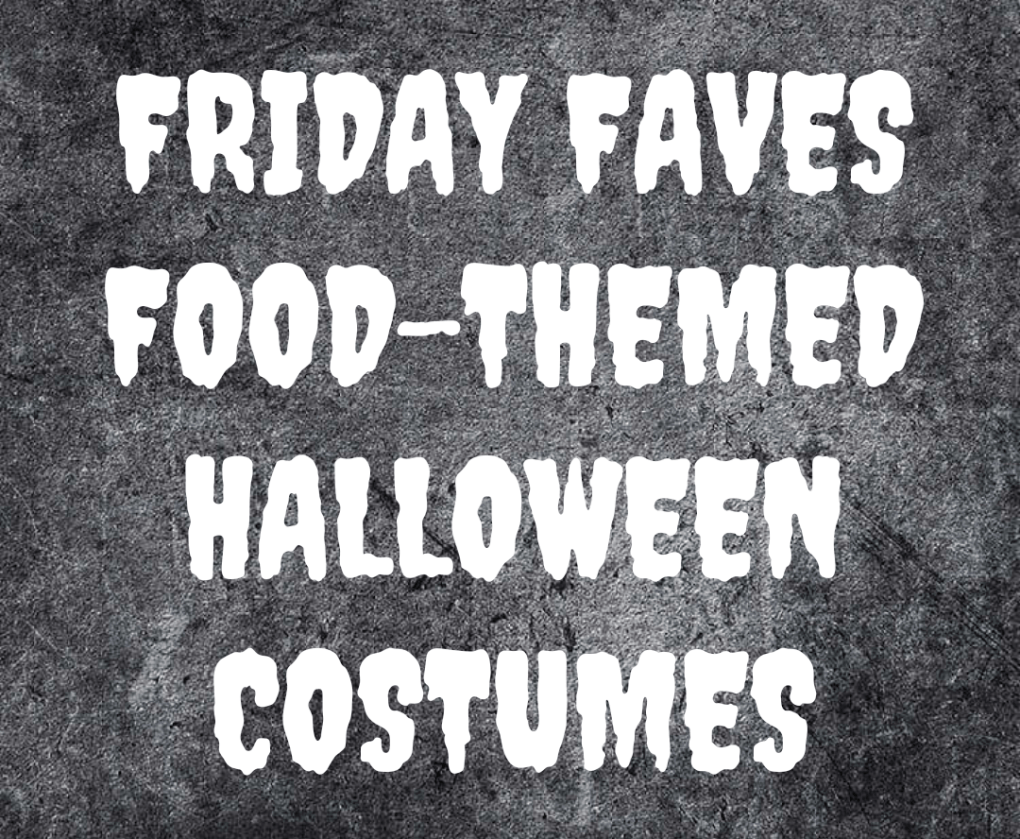 Friday Faves - Food Themed Halloween Costumes