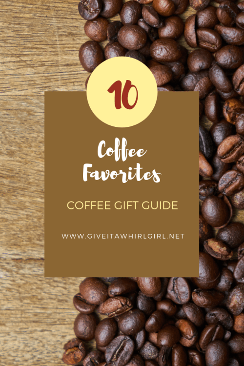 Top 10 Coffee Favorites - Coffee Gift Guide by Give It A Whirl Girl
