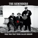 The Reminders What Was That Thing Called Sorrow
