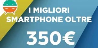 I migliori smartphone oltre i 350 euro - Ottobre 2017
