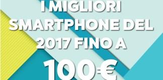 I migliori smartphone del 2017 fino a 100 euro