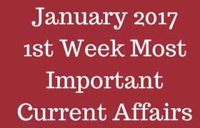January 2017 1st Week Most Important Current Affairs