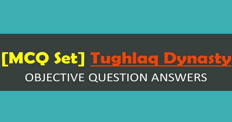Tughlaq-Dynasty objective questions with answers