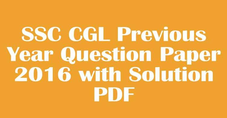 Download> SSC CGL Previous Year Question Paper 2016 with Solution PDF