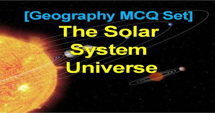 Solar System + Universe> [Geography MCQ Set 1] Objective Type GK