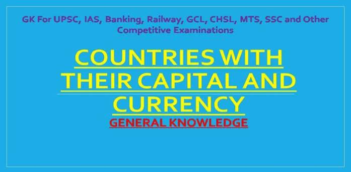 GK> Countries with Their Capital and Currency Name - List [PDF]