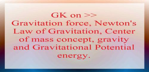 Gravitation, Newton's Law, Potential energy.