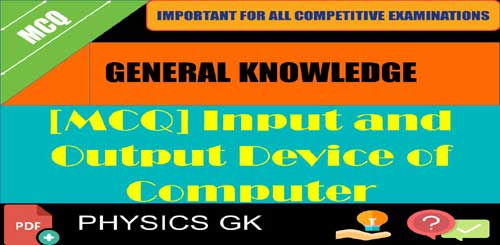 [MCQ] Input and Output Device of Computer - with answers [PDF]