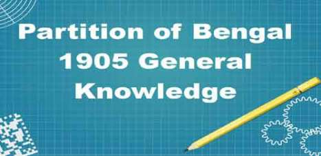 GK> Partition of Bengal 1905 [Important Points + Notes PDF]