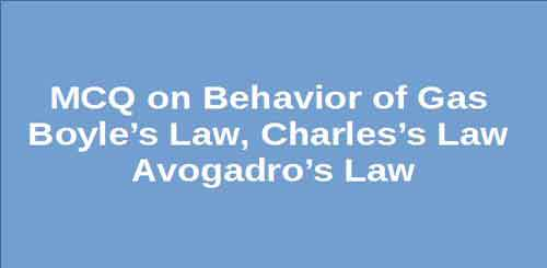 MCQ on Behavior of Gas Boyle's Law, Charles's Law Avogadro's Law
