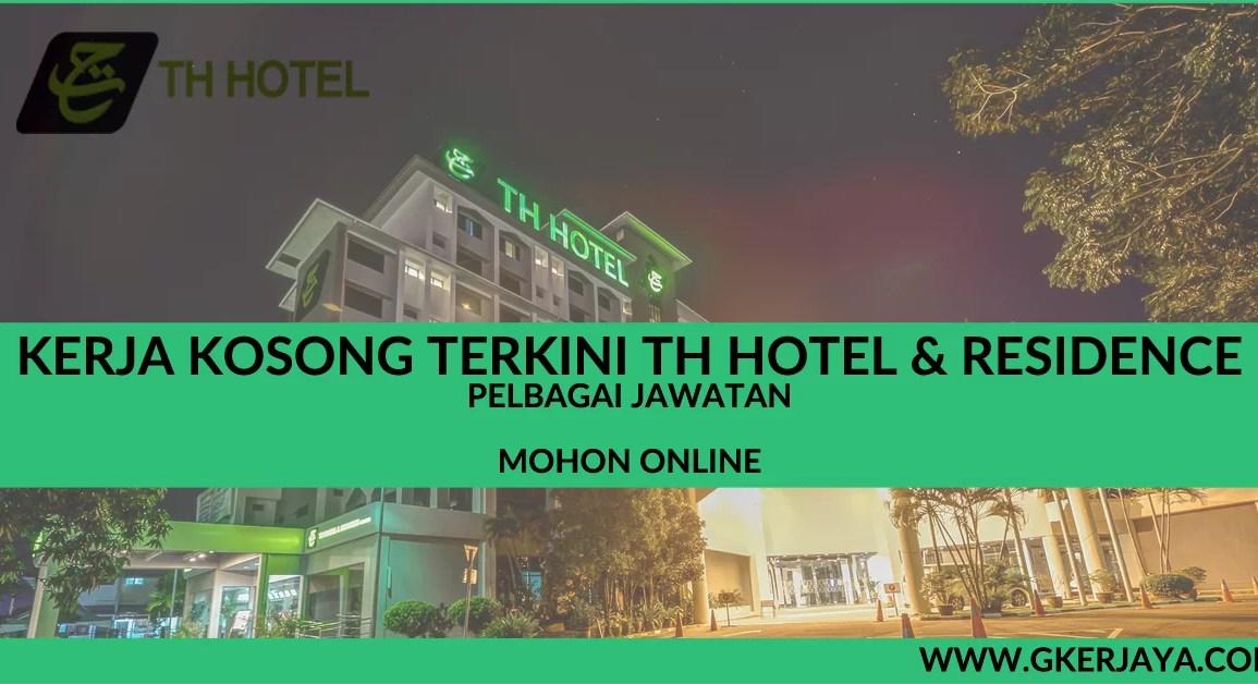 Kerja kosong TH Hotel & Residence mohonan online