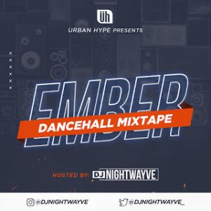 [MIXTAPE] DJ Nightwayve – Ember Dancehall Mixtape 1