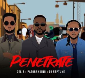 Del B – Penetrate ft. Patoranking & DJ Neptune 2