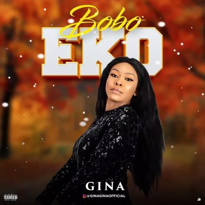 [Music] Gina – Bobo Eko 1